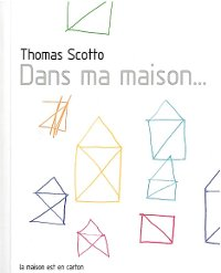 Dans ma maison… de Thomas Scotto