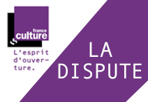 France Culture - La dispute - Arnaud Laporte