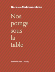 Nos poings sous la table de Garous Abdolmalekian